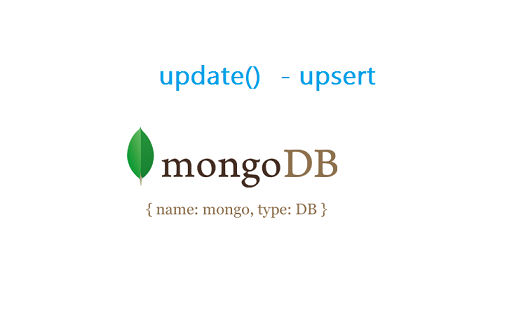 update upsert mongodb Update with upsert: MongoDB